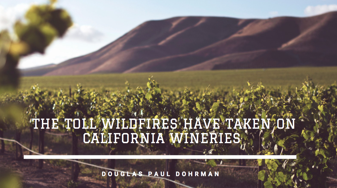 Douglas Paul Dohrman Discusses the Toll Wildfires Have Taken on California Wineries