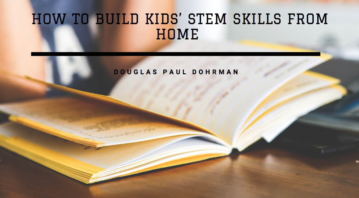 Douglas Paul Dohrman Discusses How to Build Kids' STEM Skills From Home